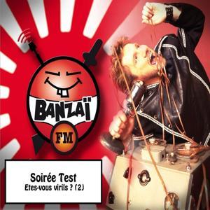 Banzaï soirée test : Etes-vous virils ? - Vol. 2 (Banzaï FM)