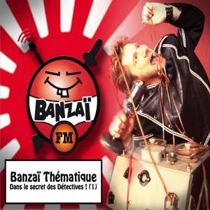 Banzai thématique : Dans le secret des détectives, vol. 1 (Banzaï FM)