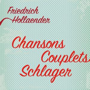 Friedrich Hollaender - Chansons, Couplets, Schlager