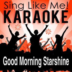 Good Morning Starshine (Karaoke Version)