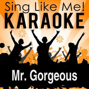 Mr. Gorgeous (And Miss Curvaceous) (Karaoke Version)