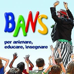 BANS per animare, educare, insegnare