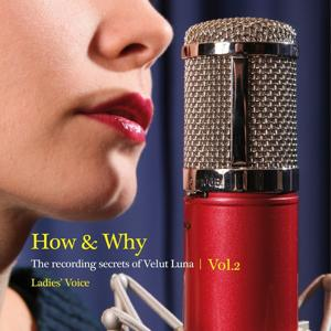 How & Why: The Recording Secrets Of Velut Luna, Vol. 2 (Ladies' Voice)