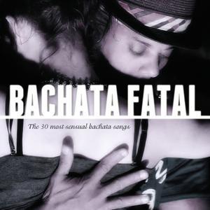 Bachata Fatal (The 30 Most Sensual Bachata Songs)