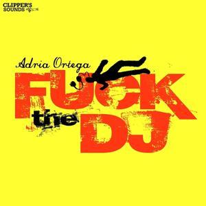 Fuck the DJ (Remixes)