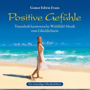 Positive Gefühle : Harmonische Wohlfühlmusik