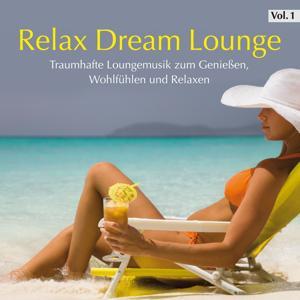 Relax Dream Lounge, Vol. 1 (Traumhafte Loungemusik zum Genießen, Wohlfühlen und Relaxen)