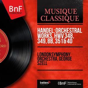 Handel: Orchestral Works, HWV 348, 349, 8b, 351 & 40 (Stereo Version)
