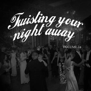 Twisting Your Night Away, Vol. 14