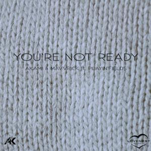 You're Not Ready