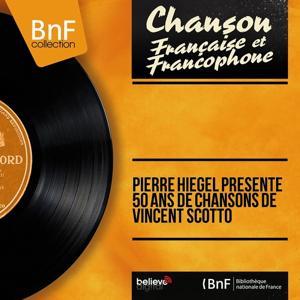 Pierre Hiégel présente 50 ans de chansons de Vincent Scotto (Mono Version)