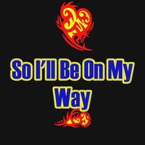 So I'll Be On My Way