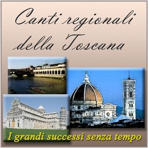 Canti regionali della Toscana: i grandi successi senza tempo