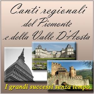 Canti regionali del piemonte e della valle d'aosta: I grandi successi senza tempo