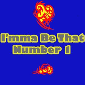 I'mma Be That Number 1