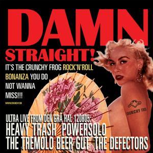DAMN STRAIGHT! - The Crunchy Frog Rock'n'roll Bonanza (Live at Den Graa Hal)