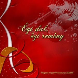 Égi Dal, Égi Remény (Válogatás A Legszebb Karácsonyi Dalokból)