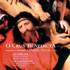 O Crux Benedicta. Mottetti E Ricercari Di Claudio Merulo