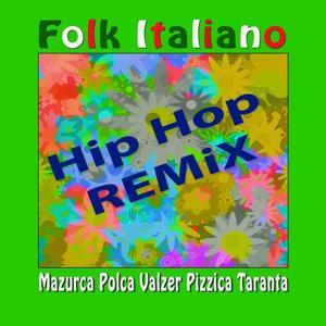 Folk italiano: Hip Hop Remix (Mazurca, Polka, Valzer, Pizzica e Taranta)