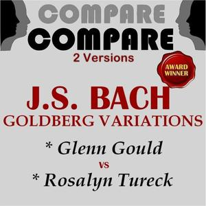 Bach: Goldberg Variations, Glenn Gould vs. Rosalyn Tureck (Compare 2 Versions)