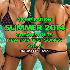 Compilation Summer 2014, Vol. 3 (Greatest Hits, New Top Best Songs, Radio Edit Mix)