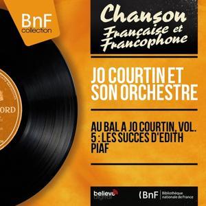 Au bal à Jo Courtin, vol. 5 : Les succès d'Edith Piaf (Mono version)