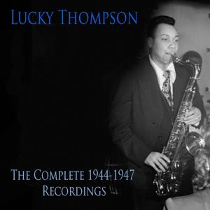Lucky Thompson: The Complete 1944-1947 Recordings