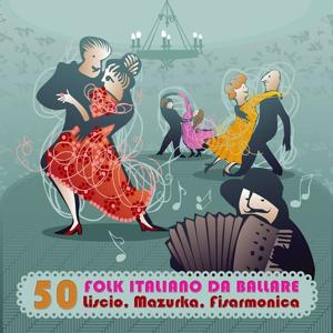 Folk italiano da ballare: 50 liscio, mazurka, fisarmonica