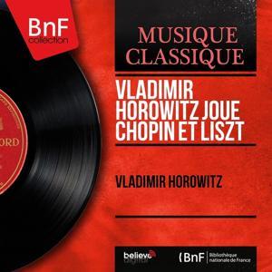 Vladimir Horowitz joue Chopin et Liszt (Mono Version)