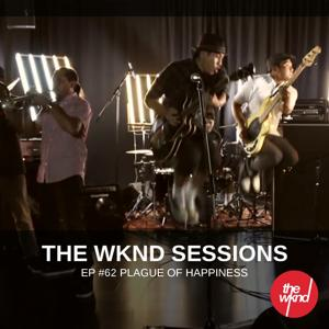 The Wknd Sessions Ep. 62: Plague Of Happiness