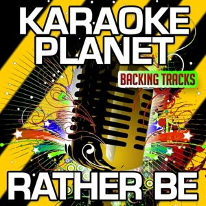 Rather Be (Karaoke Version) (Originally Performed By Clean Bandit & Jess Glynne)