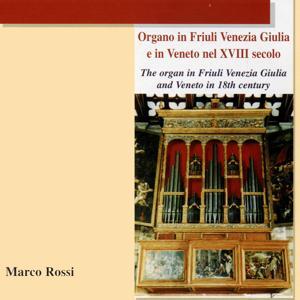 Organo in Friuli Venezia Giulia e in Veneto nel XVIII secolo