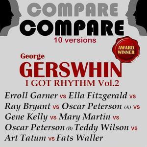 Gershwin: I Got Rhythm, Vol. 2, Garner vs. Fitzgerald vs. Bryant vs. Peterson vs. Kelly vs. Martin vs. Peterson vs. Wilson vs. Tatum vs. Waller (Compare 10 Versions)