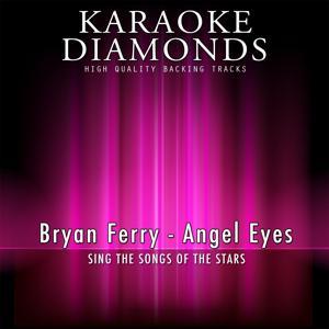 Angel Eyes (Karaoke Version) [Originally Performed By Bryan Ferry]