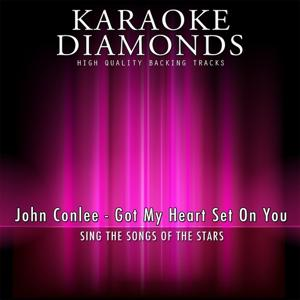 Got My Heart Set On You (Karaoke Version) [Originally Performed By John Conlee]