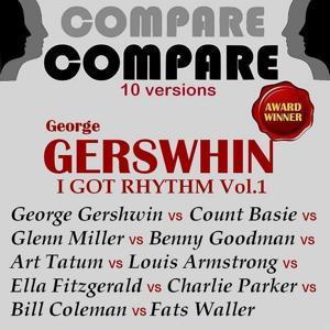 Gershwin: I Got Rhythm, Vol. 1, Gershwin vs Armstrong vs Waller vs Miller vs Basie vs Fitzgerald vs Tatum vs Goodman vs Coleman vs Parker vs Garland (Compare 10 Versions)
