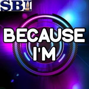 Because I'm