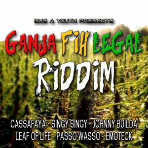 Ganja Fih Legal Riddim (Bus a Youth Presents)