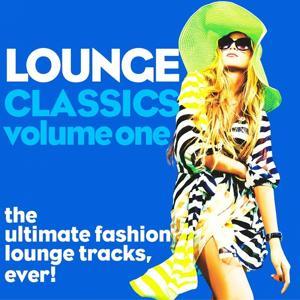 Lounge Classics, Vol. 1 (The Ultimate Fashion Lounge Tracks, Ever!)