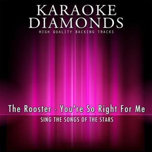 You're so Right for Me (Karaoke Version) [Originally Performed By The Rooster]