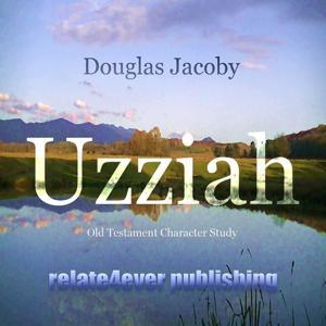 Uzziah (Old Testament Character Study)