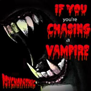 If You You're Chasing a Vampire