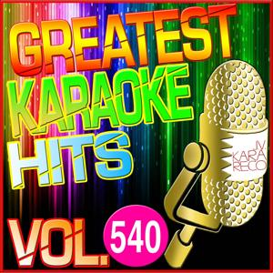 Greatest Karaoke Hits, Vol. 540