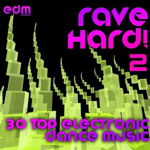Rave Hard!, Vol. 2 (30 Top Electronic Dance Music Ragers, Psytrance, NRG, Hard House)