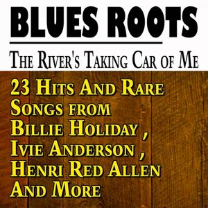 The River's Taking Car of Me (23 Hits and Rare Songs from Billie Holiday, Ivie Anderson, Henri Red Allen and More)