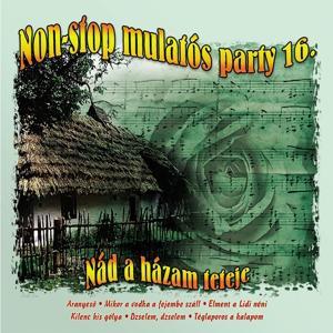 Non-Stop Mulatós Party, Vol. 16 (Nád A Házam Teteje)