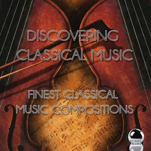 Discovering Classical Music (Finest Classical Music Compositions)