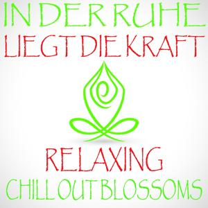 In der Ruhe liegt die Kraft (Relaxing Chill Out Blossoms)