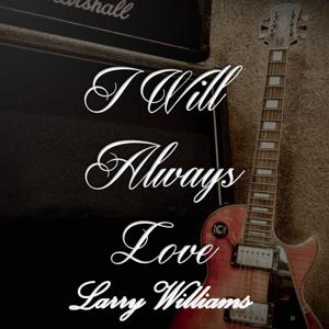 I Will Always Love Larry Williams
