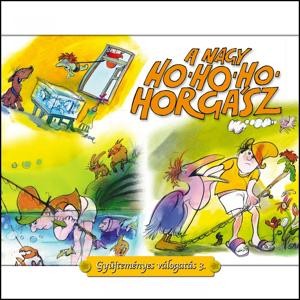 A Nagy Ho-Ho-Ho Horgász, Vol. 3